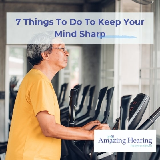 7 things to do to keep your mind sharp - if you have hearing loss