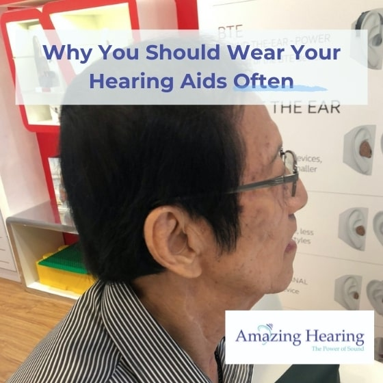 Why you should wear your hearing aids often Singapore